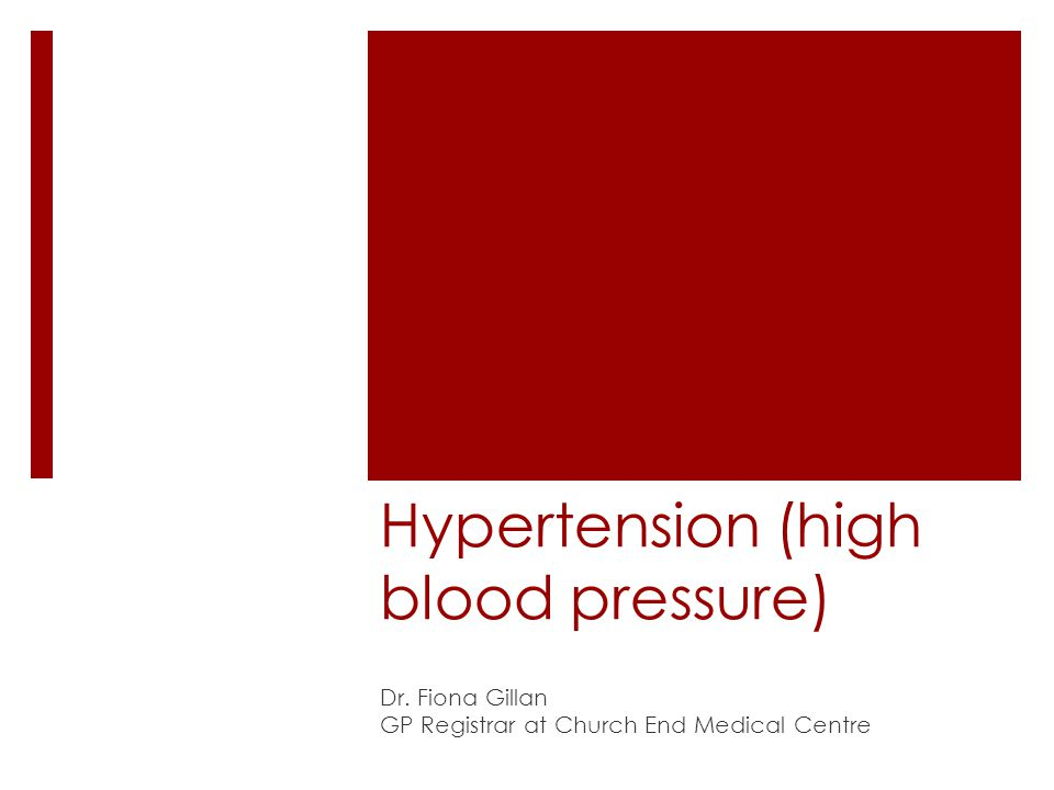 Hypertension (high blood pressure) Dr. Fiona Gillan GP Registrar at Church End Medical Centre