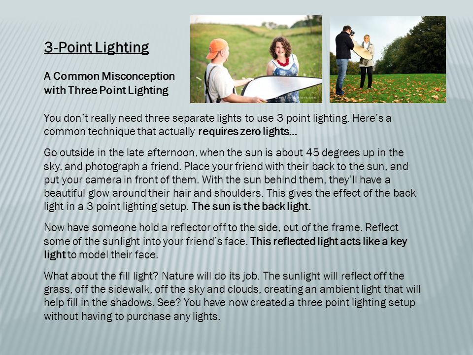 3-Point Lighting A Common Misconception with Three Point Lighting You don't really need three separate lights to use 3 point lighting.