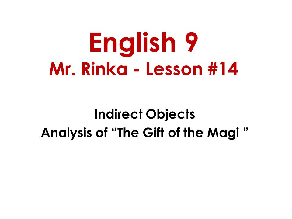 English 9 Mr. Rinka - Lesson #14 Indirect Objects Analysis of The Gift of the Magi