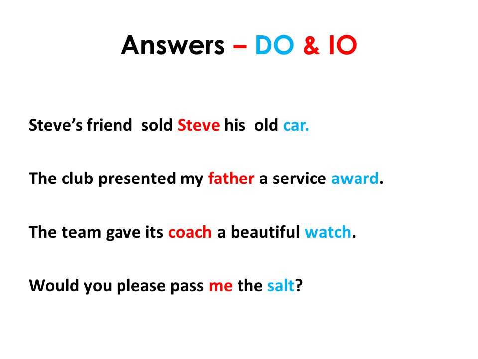 Answers – DO & IO Steve's friend sold Steve his old car.