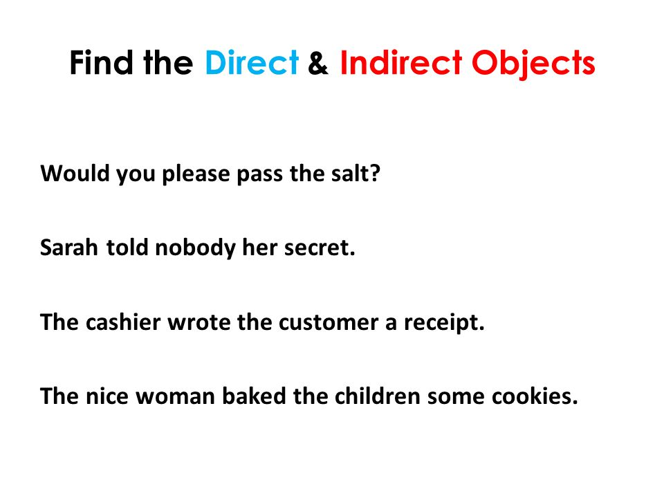 Find the Direct & Indirect Objects Would you please pass the salt.