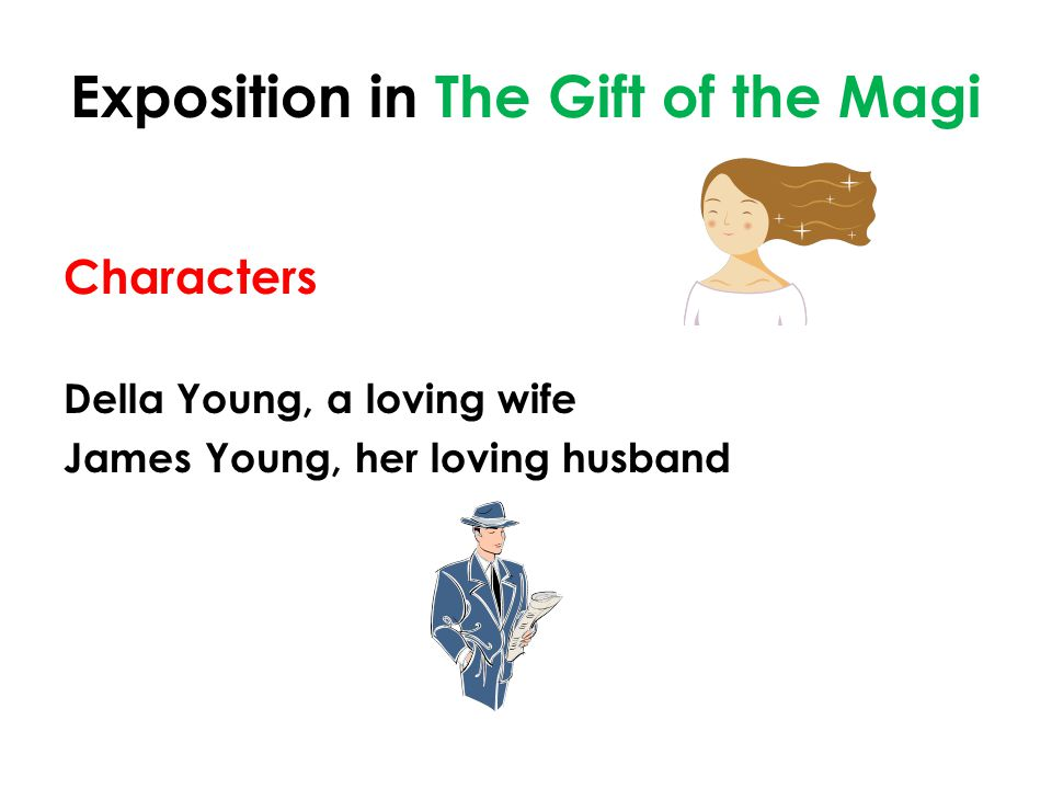 Exposition in The Gift of the Magi Characters Della Young, a loving wife James Young, her loving husband