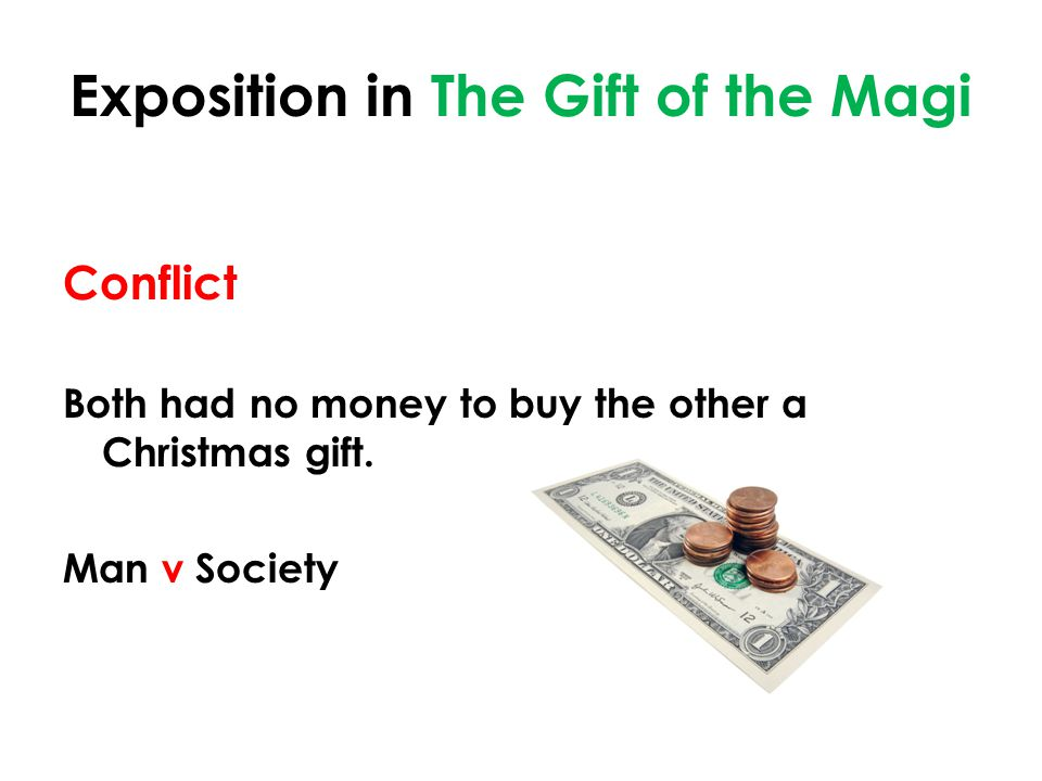Exposition in The Gift of the Magi Conflict Both had no money to buy the other a Christmas gift.