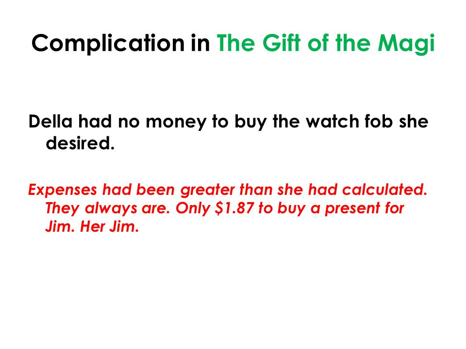 Complication in The Gift of the Magi Della had no money to buy the watch fob she desired.
