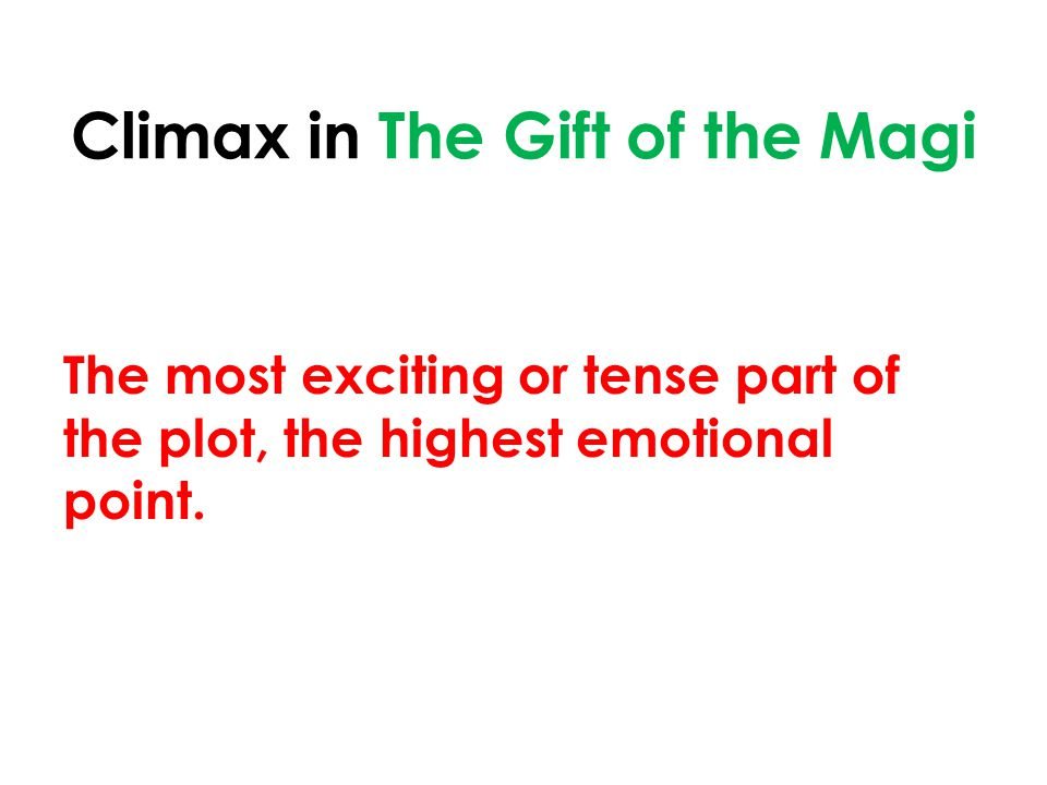 Climax in The Gift of the Magi The most exciting or tense part of the plot, the highest emotional point.