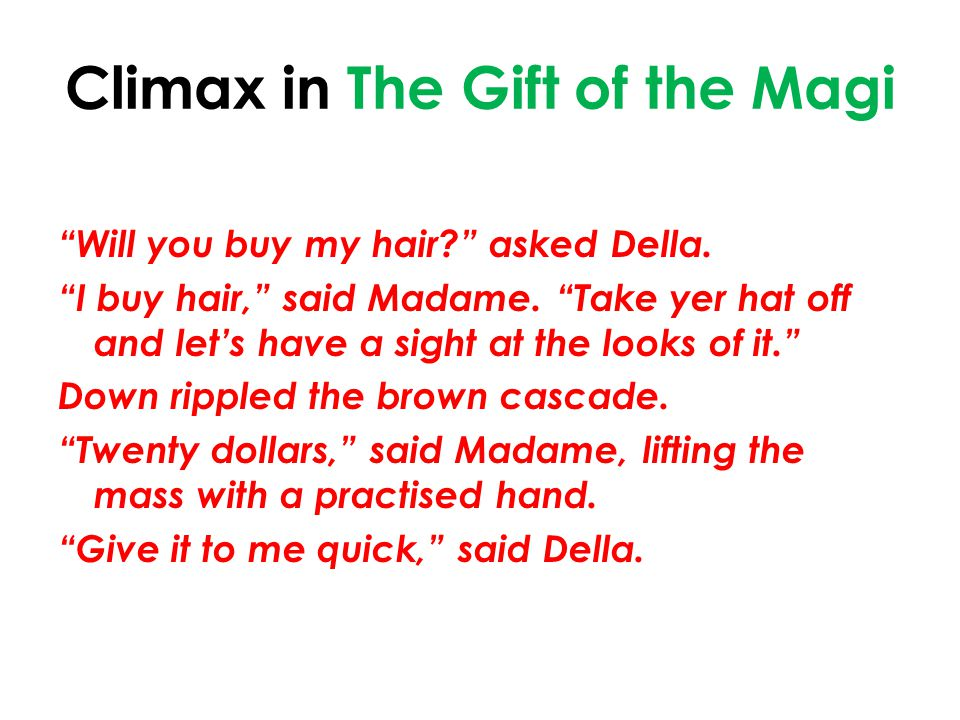 Climax in The Gift of the Magi Will you buy my hair asked Della.
