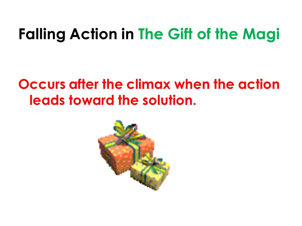 Falling Action in The Gift of the Magi Occurs after the climax when the action leads toward the solution.