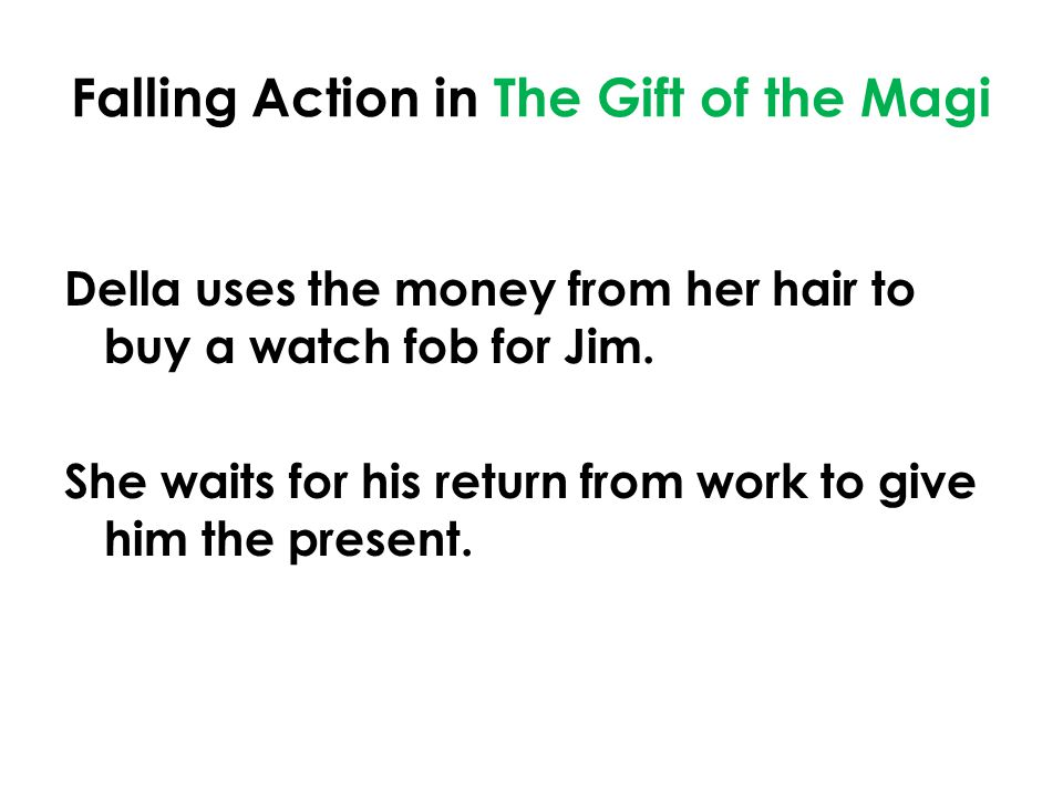 Falling Action in The Gift of the Magi Della uses the money from her hair to buy a watch fob for Jim.