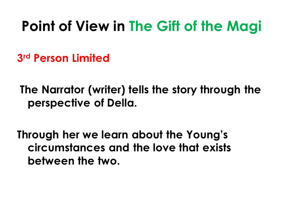 Point of View in The Gift of the Magi 3 rd Person Limited The Narrator (writer) tells the story through the perspective of Della.