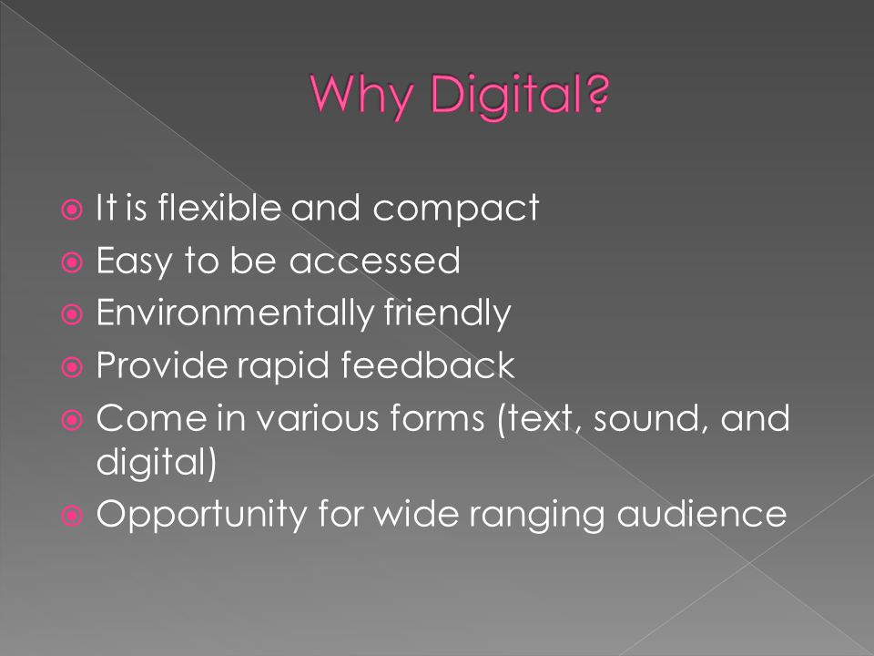  It is flexible and compact  Easy to be accessed  Environmentally friendly  Provide rapid feedback  Come in various forms (text, sound, and digital)  Opportunity for wide ranging audience