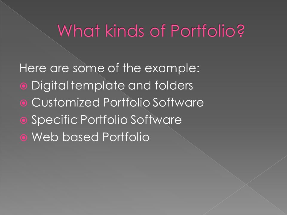Here are some of the example:  Digital template and folders  Customized Portfolio Software  Specific Portfolio Software  Web based Portfolio