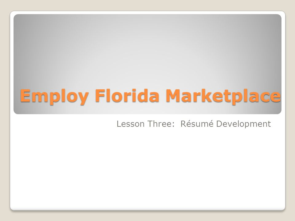 Employ Florida Marketplace Lesson Three: Résumé Development