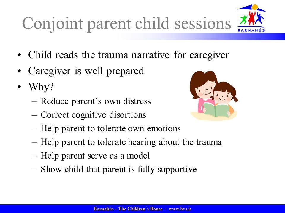 Barnahús – The Children´s House ·   Conjoint parent child sessions Child reads the trauma narrative for caregiver Caregiver is well prepared Why.