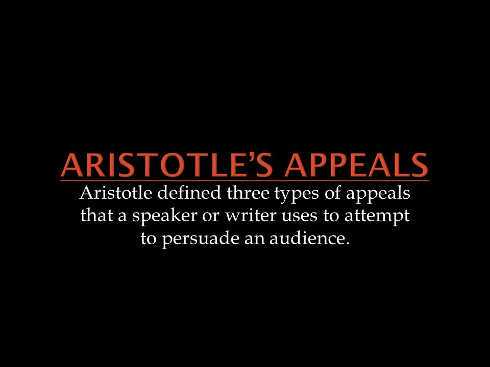 Aristotle defined three types of appeals that a speaker or writer uses to attempt to persuade an audience.