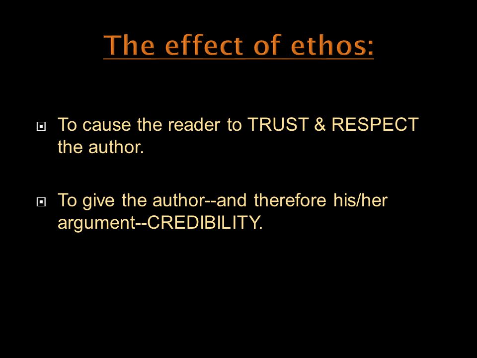  To cause the reader to TRUST & RESPECT the author.