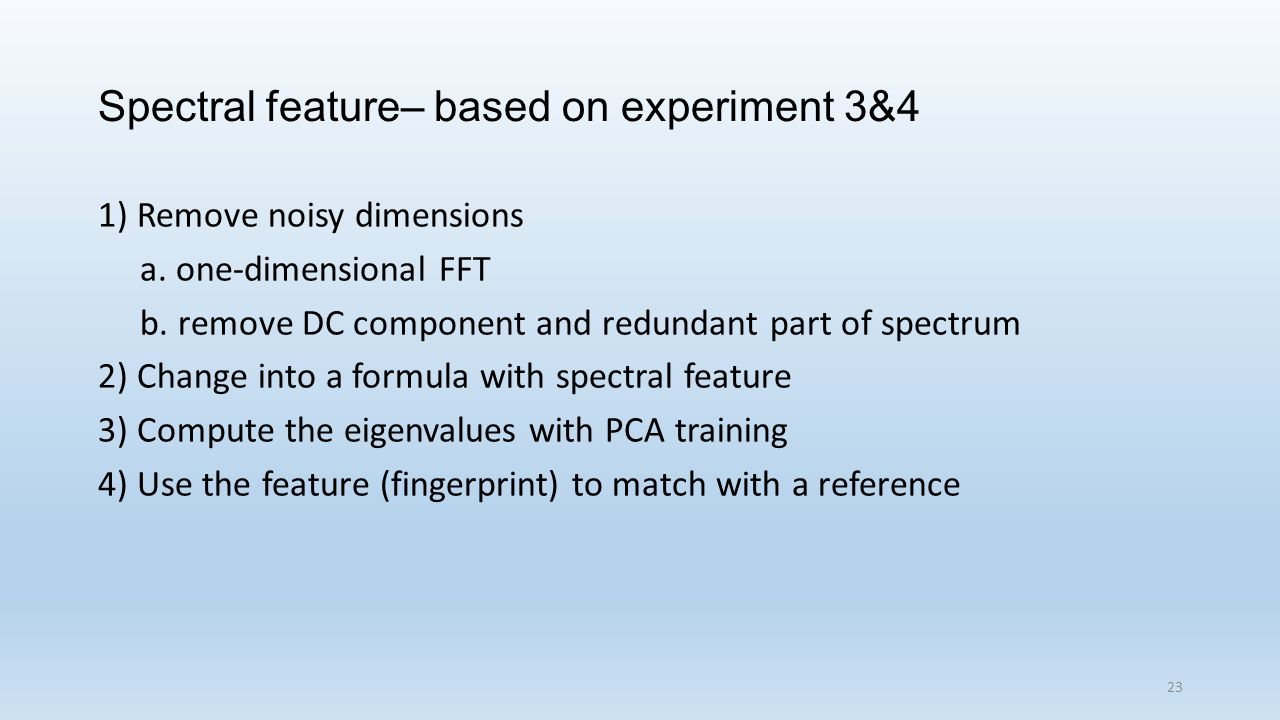 Spectral feature– based on experiment 3&4 1) Remove noisy dimensions a.