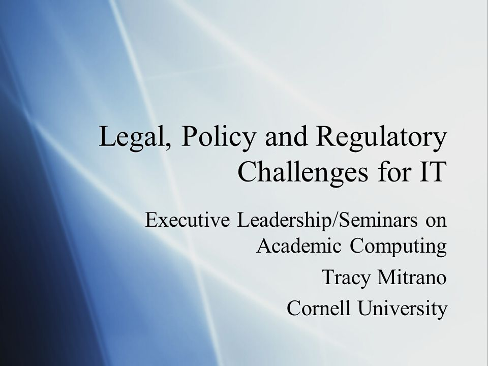 Legal Policy And Regulatory Challenges For It Executive Leadership
