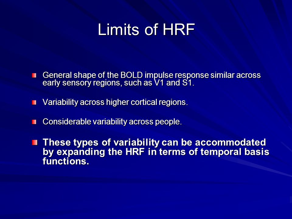 Limits of HRF General shape of the BOLD impulse response similar across early sensory regions, such as V1 and S1.