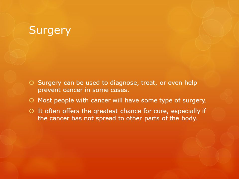 Surgery  Surgery can be used to diagnose, treat, or even help prevent cancer in some cases.