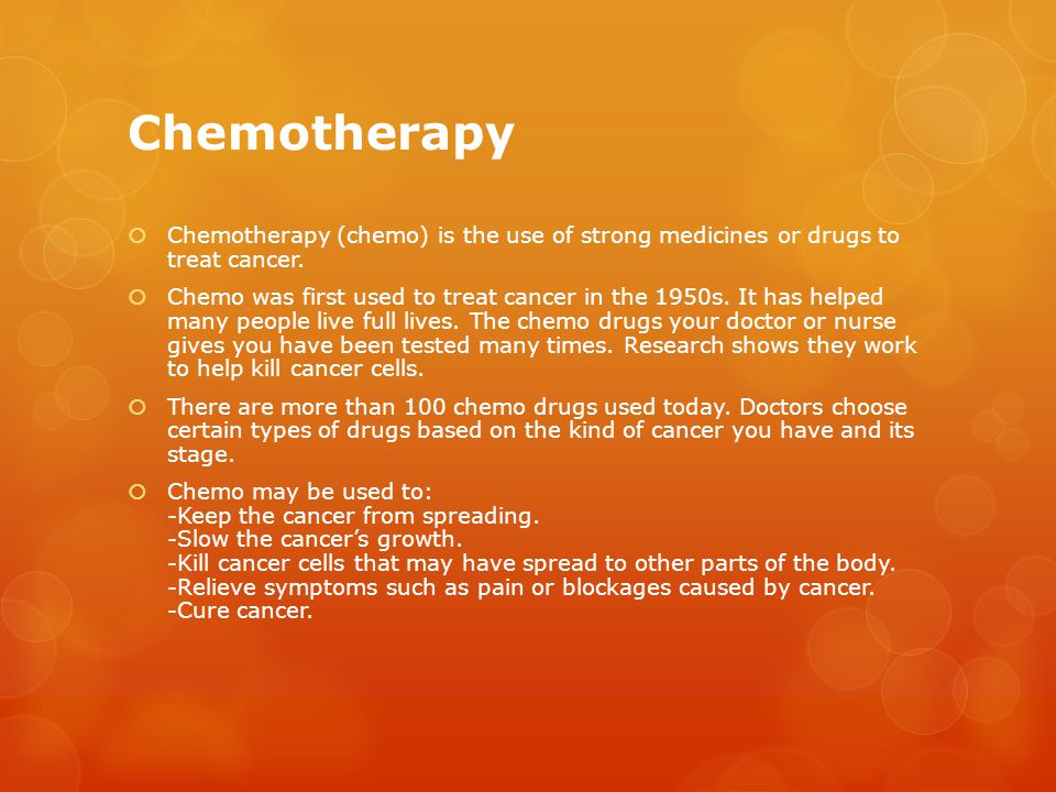 Chemotherapy  Chemotherapy (chemo) is the use of strong medicines or drugs to treat cancer.