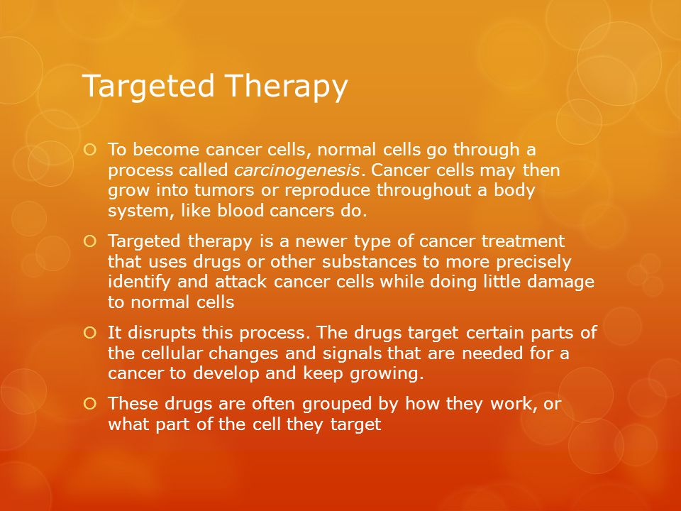 Targeted Therapy  To become cancer cells, normal cells go through a process called carcinogenesis.