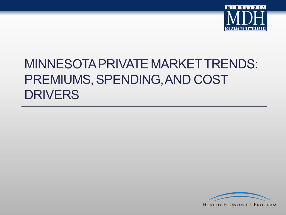 MINNESOTA PRIVATE MARKET TRENDS: PREMIUMS, SPENDING, AND COST DRIVERS