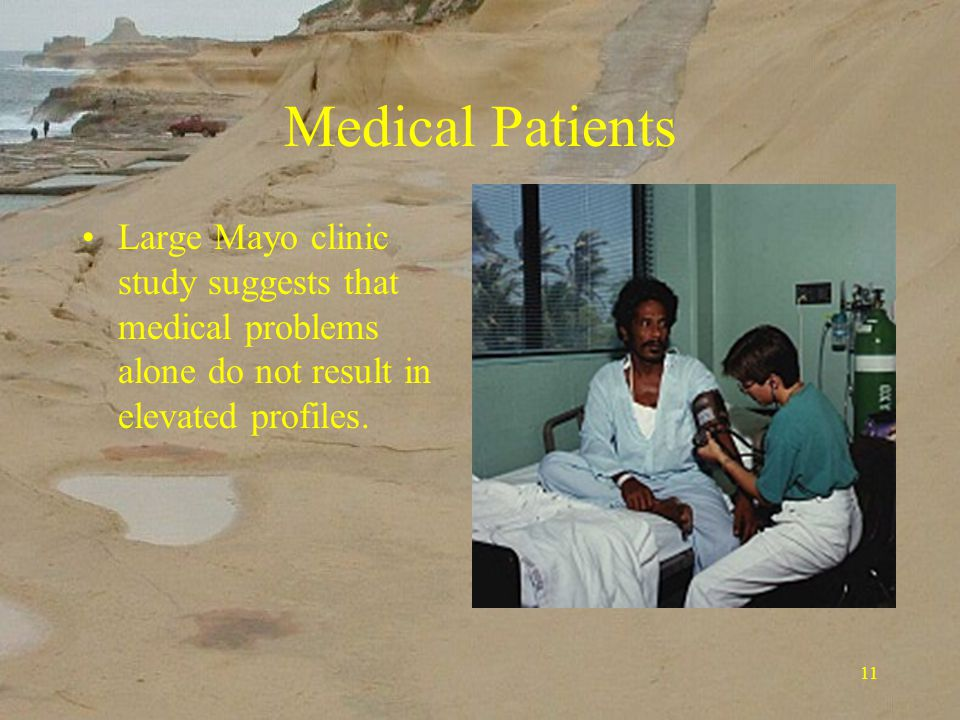 11 Medical Patients Large Mayo clinic study suggests that medical problems alone do not result in elevated profiles.