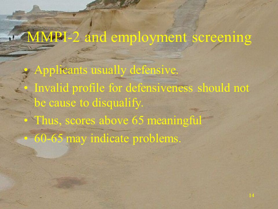 14 MMPI-2 and employment screening Applicants usually defensive.