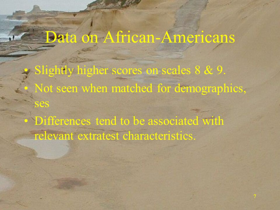 7 Data on African-Americans Slightly higher scores on scales 8 & 9.