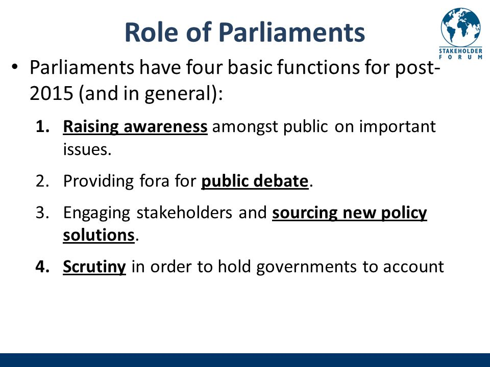 Role of Parliaments Parliaments have four basic functions for post (and in general): 1.Raising awareness amongst public on important issues.