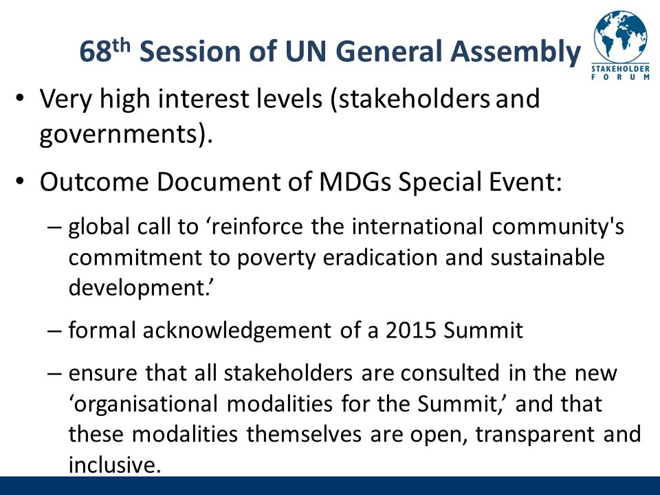 68 th Session of UN General Assembly Very high interest levels (stakeholders and governments).