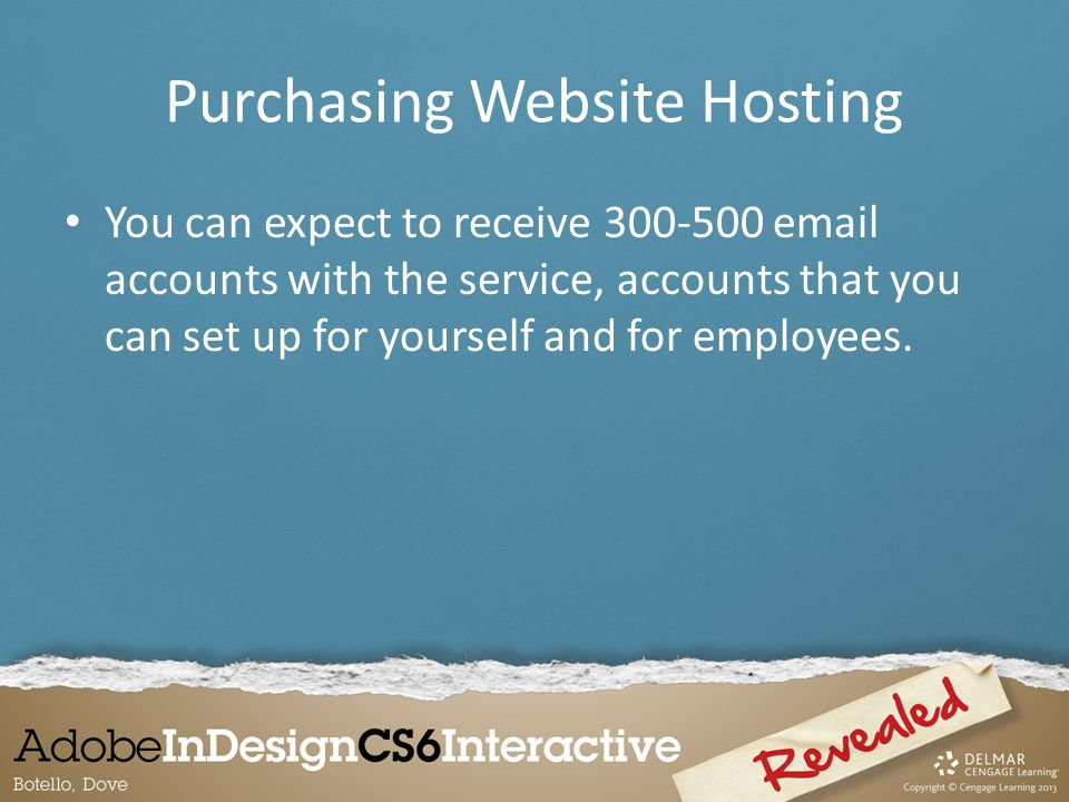 Purchasing Website Hosting You can expect to receive accounts with the service, accounts that you can set up for yourself and for employees.