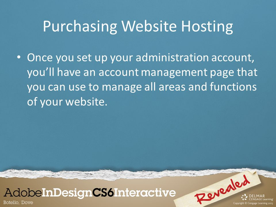 Purchasing Website Hosting Once you set up your administration account, you'll have an account management page that you can use to manage all areas and functions of your website.