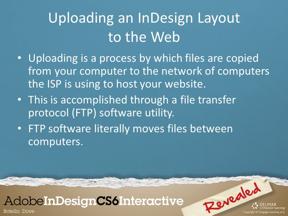 Uploading an InDesign Layout to the Web Uploading is a process by which files are copied from your computer to the network of computers the ISP is using to host your website.