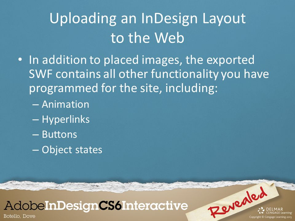 In addition to placed images, the exported SWF contains all other functionality you have programmed for the site, including: – Animation – Hyperlinks – Buttons – Object states