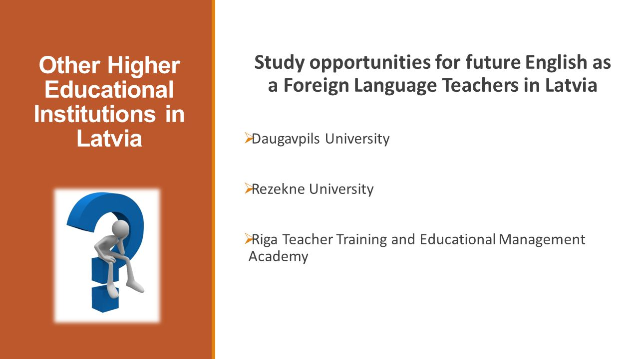 Other Higher Educational Institutions in Latvia Study opportunities for future English as a Foreign Language Teachers in Latvia  Daugavpils University  Rezekne University  Riga Teacher Training and Educational Management Academy