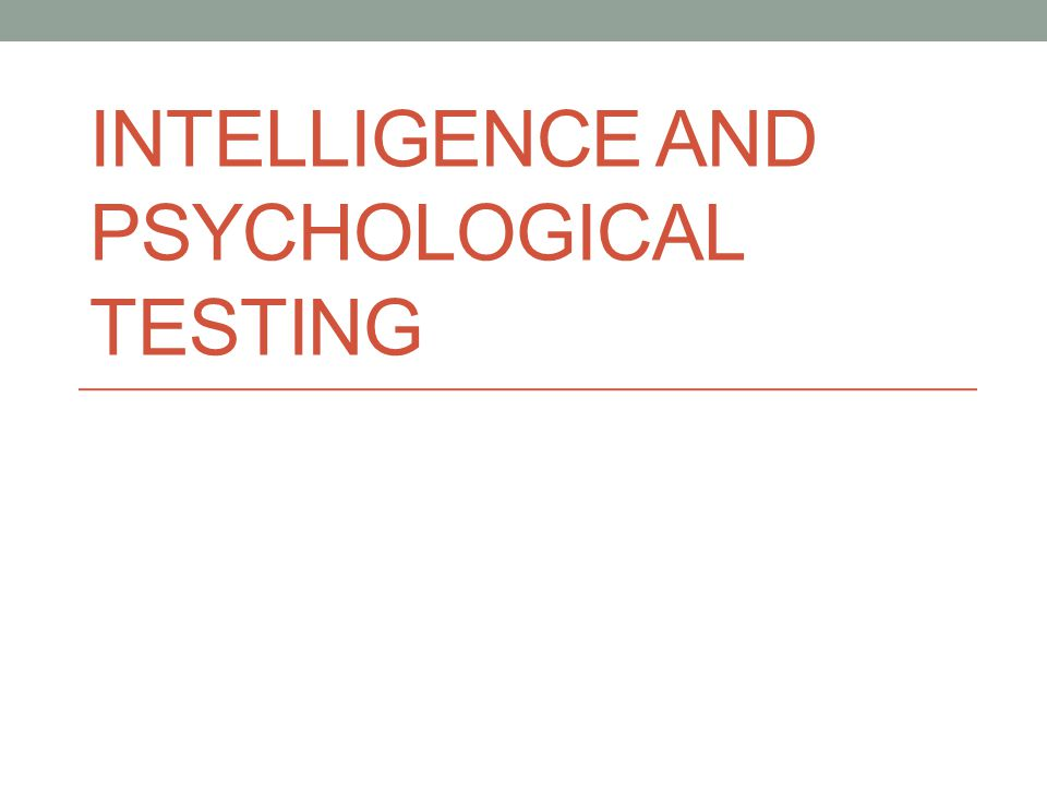 INTELLIGENCE AND PSYCHOLOGICAL TESTING