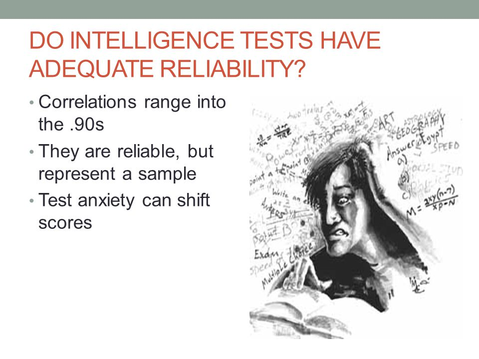 DO INTELLIGENCE TESTS HAVE ADEQUATE RELIABILITY.