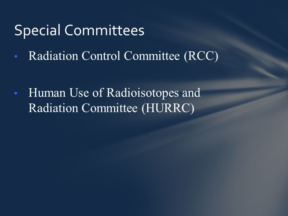 Radiation Control Committee (RCC) Human Use of Radioisotopes and Radiation Committee (HURRC) Special Committees