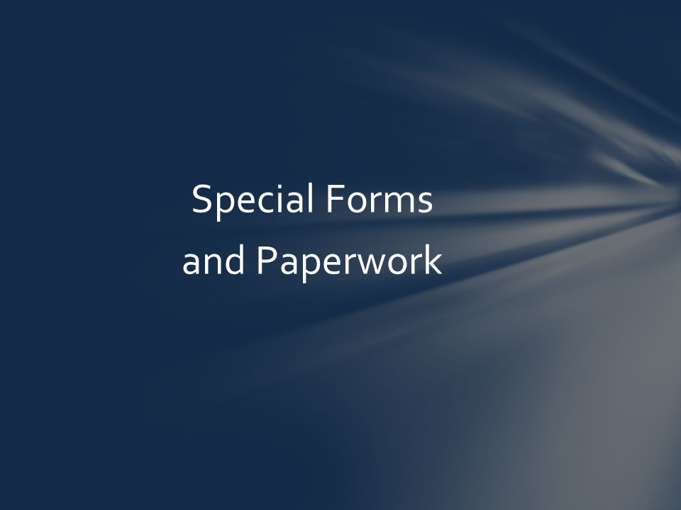 Special Forms and Paperwork