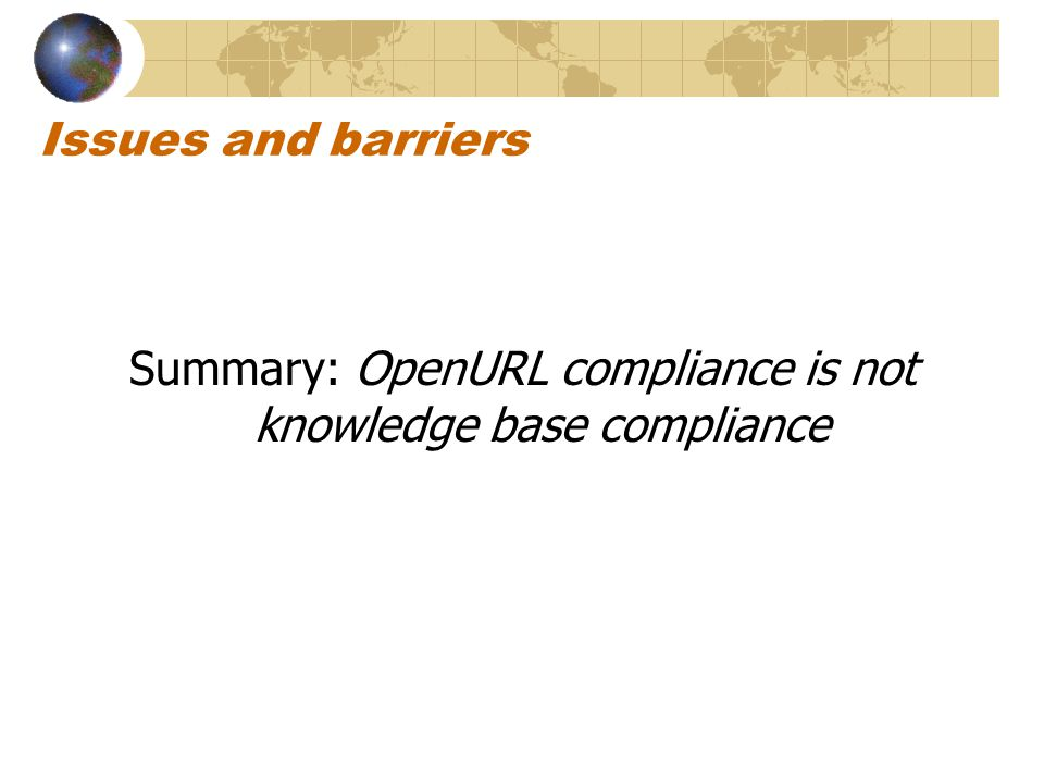 Issues and barriers Summary: OpenURL compliance is not knowledge base compliance