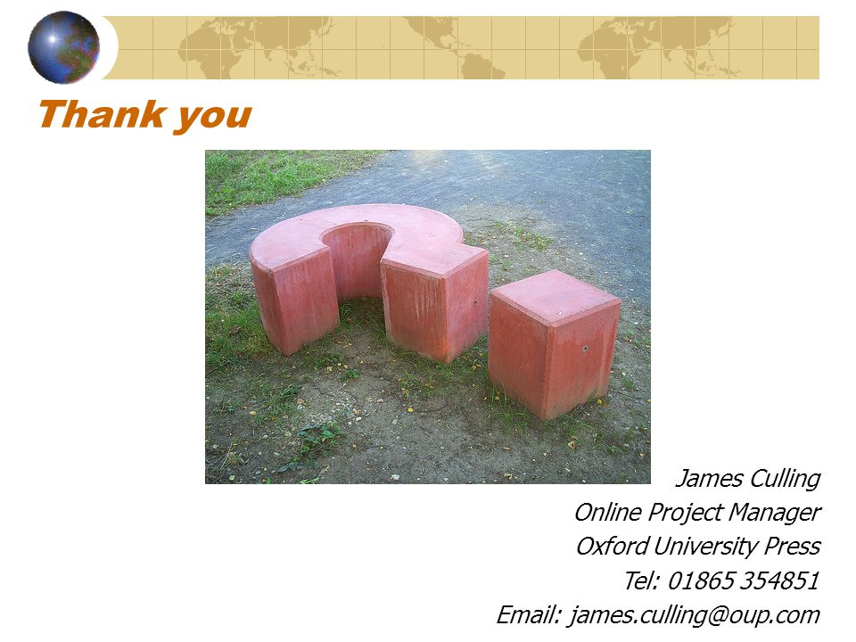 Thank you James Culling Online Project Manager Oxford University Press Tel: 01865 354851 Email: james.culling@oup.com