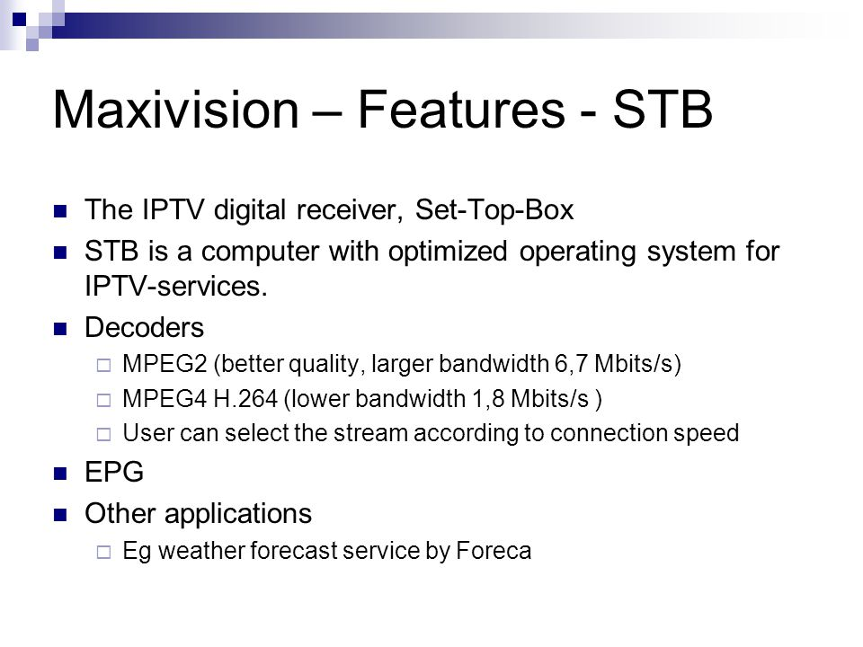 Maxivision – Features - STB The IPTV digital receiver, Set-Top-Box STB is a computer with optimized operating system for IPTV-services.