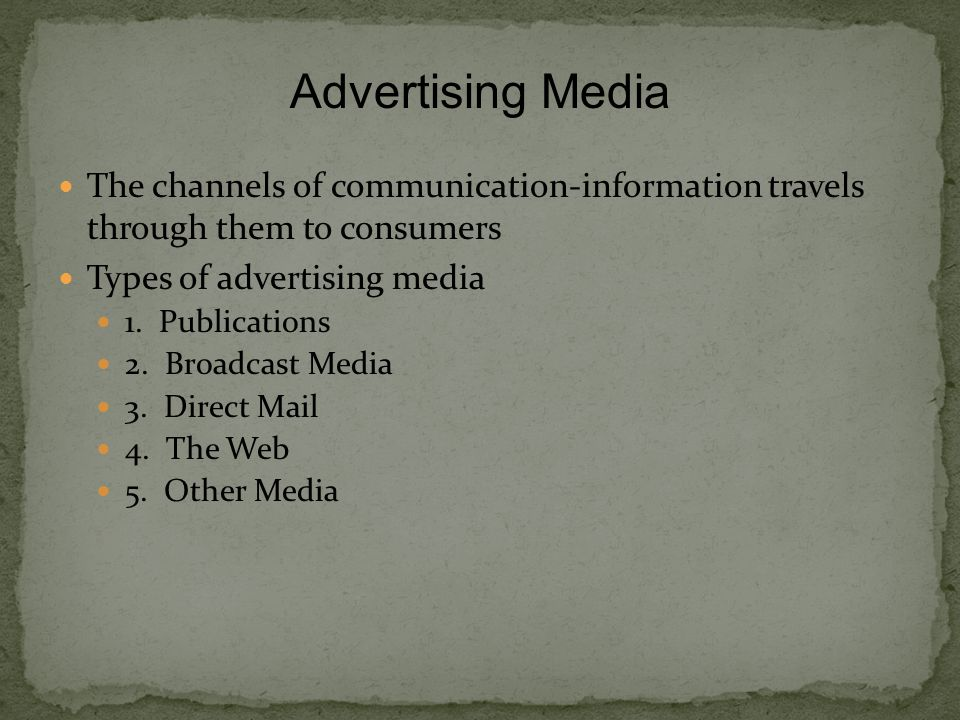 The channels of communication-information travels through them to consumers Types of advertising media 1.