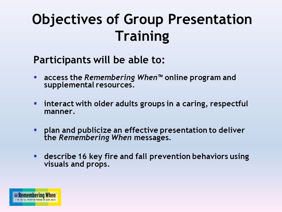Objectives of Group Presentation Training Participants will be able to:  access the Remembering When™ online program and supplemental resources.