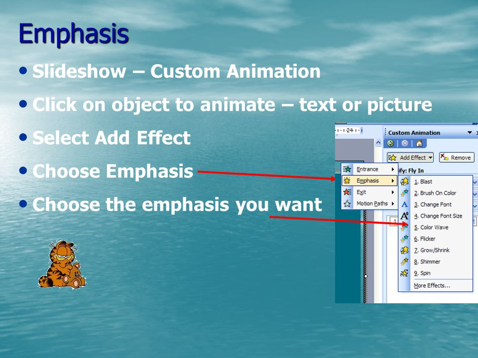 Entrance or Exit Slideshow – Custom Animation Click on object to animate – text or picture Select Add Effect Choose either Entrance or Exit Select the Effect Click Play to preview yopur effect
