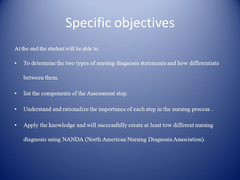 Specific objectives At the end the student will be able to: To determine the two types of nursing diagnosis statements and how differentiate between them.