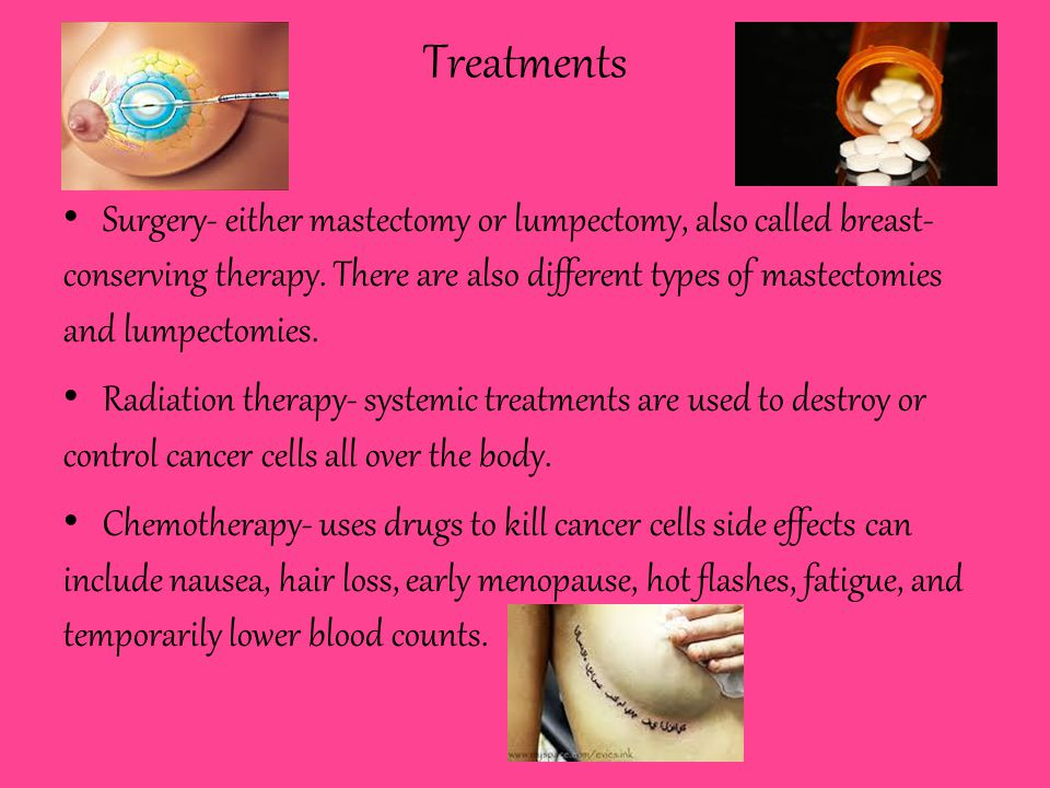 Treatments Surgery- either mastectomy or lumpectomy, also called breast- conserving therapy.