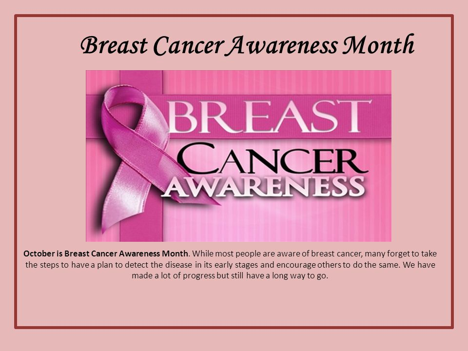Breast Cancer Awareness Month October is Breast Cancer Awareness Month.