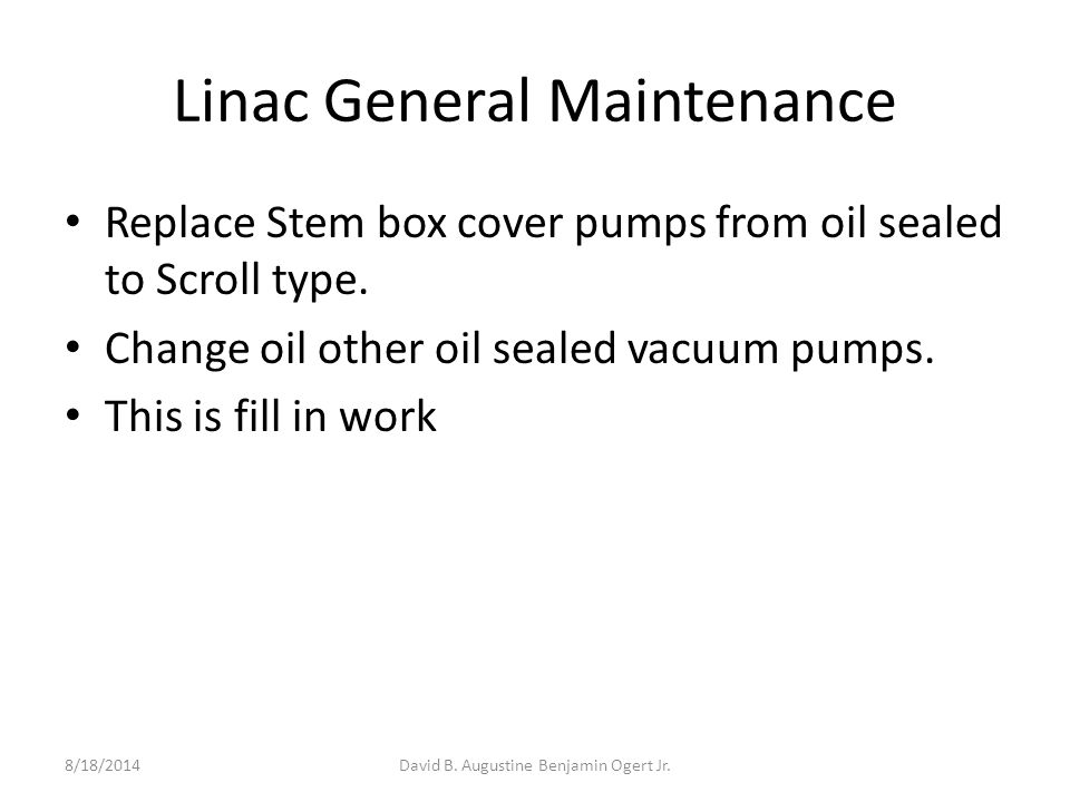 Linac General Maintenance Replace Stem box cover pumps from oil sealed to Scroll type.